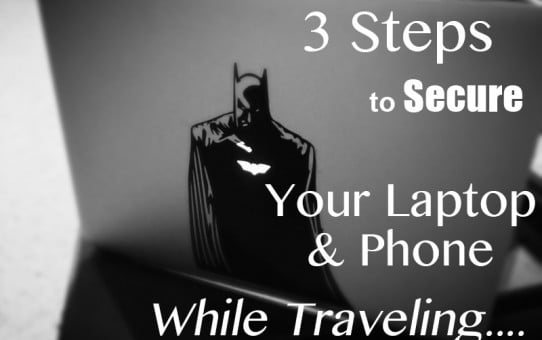 3 Steps To Secure Your Laptop and Phone While Traveling