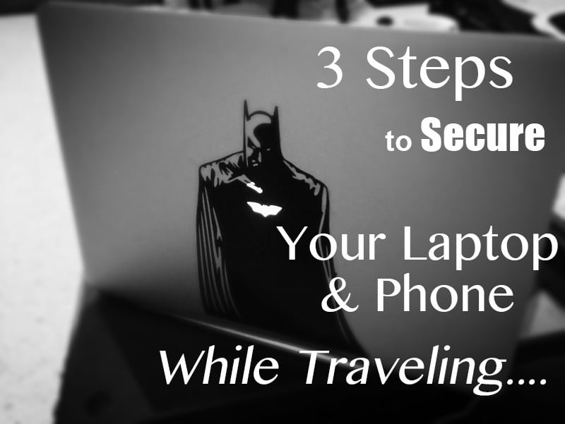 3 Steps to secure your laptop & phone while traveling