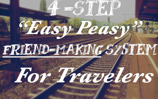 4 Step Easy Peasy Friend-Making System For Travelers