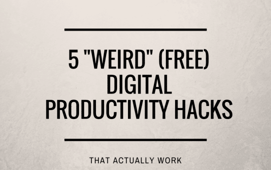 "5 Weird (Free) Digital Productivity ""Hacks"" That Actually Work"