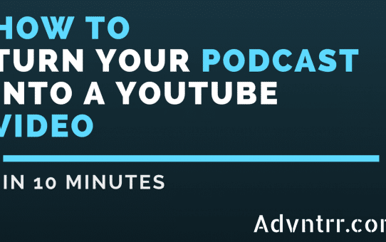 How To Turn A Podcast Into A Youtube Video In 10 Minutes